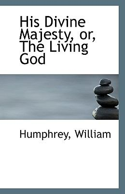 His Divine Majesty, or, the Living God N/A 9781113422736 Front Cover