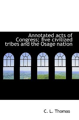 Annotated Acts of Congress; Five Civilized Tribes and the Osage Nation N/A 9781113620736 Front Cover