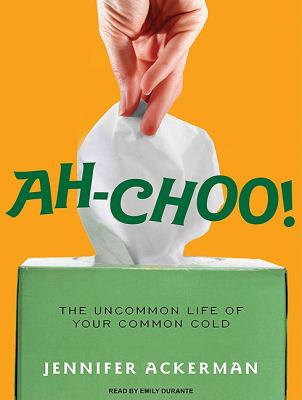 Ah-choo!: The Uncommon Life of Your Common Cold  2010 9781400168736 Front Cover