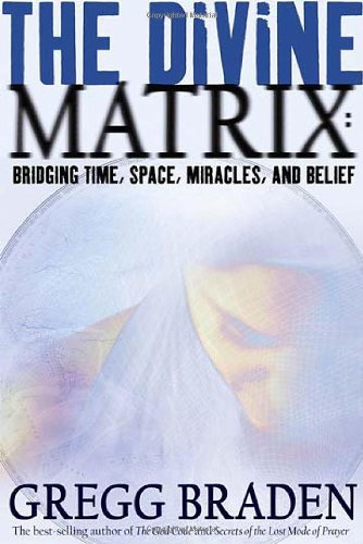 Divine Matrix Bridging Time, Space, Miracles, and Belief  2007 edition cover