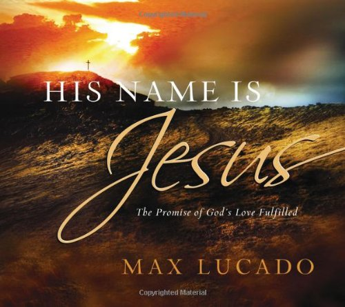 His Name Is Jesus The Promise of God's Love Fulfilled  2009 9781404186736 Front Cover