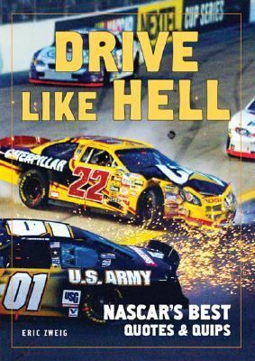 Drive Like Hell NASCAR's Best Quotes and Quips  2007 9781554072736 Front Cover