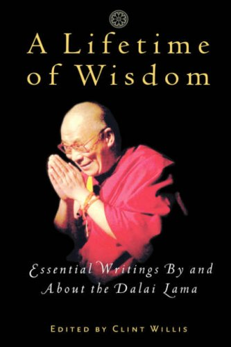Lifetime of Wisdom Essential Writings by and about the Dalai Lama  2002 9781569245736 Front Cover