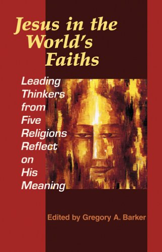 Jesus in the World's Faiths : Leading Thinkers from Five Religions Reflect on His Meaning  2005 edition cover