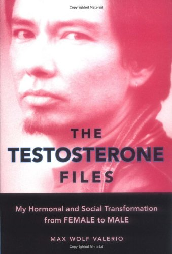 Testosterone Files My Hormonal and Social Transformation from Female to Male  2006 edition cover