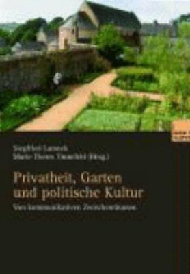 Privatheit, Garten Und Politische Kultur: Von Kommunikativen Zwischenräumen  2012 9783810039736 Front Cover