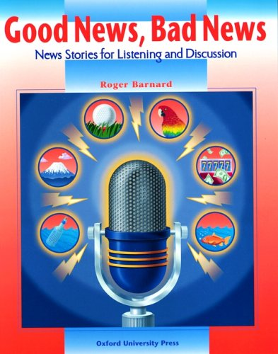 Good News, Bad News News Stories for Listening and Discussion  1998 (Student Manual, Study Guide, etc.) 9780194348737 Front Cover
