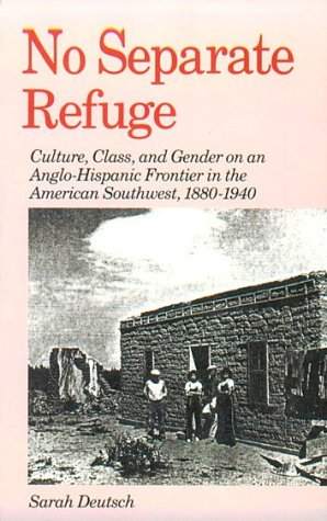 No Separate Refuge Culture, Class, and Gender on an Anglo-Hispanic Frontier in the American Southwest, 1880-1940 Reprint  edition cover