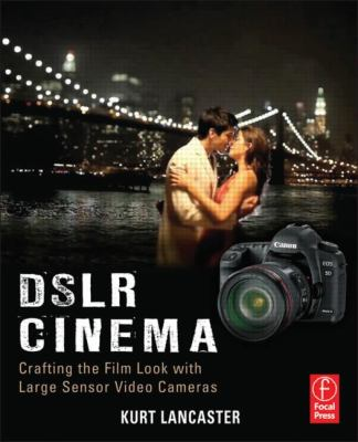 DSLR Cinema Crafting the Film Look with Large Sensor Video Cameras 2nd 2013 (Revised) edition cover