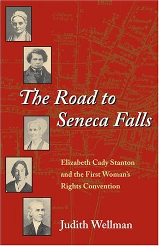 Road to Seneca Falls Elizabeth Cady Stanton and the First Woman's Rights Convention  2004 9780252071737 Front Cover