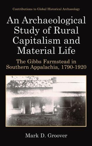 Archaeological Study of Rural Capitalism and Material Life The Gibbs Farmstead in Southern Appalachia, 1790-1920  2003 9780306477737 Front Cover
