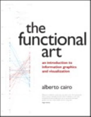 Functional Art An Introduction to Information Graphics and Visualization  2013 (Revised) edition cover