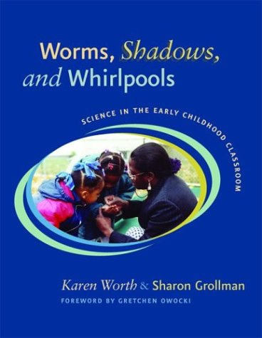 Worms, Shadows, and Whirlpools Science in the Early Childhood Classroom  2003 edition cover