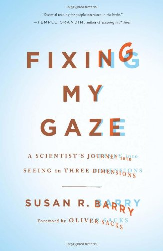 Fixing My Gaze A Scientist's Journey into Seeing in Three Dimensions  2010 9780465020737 Front Cover