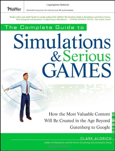 Complete Guide to Simulations and Serious Games How the Most Valuable Content Will Be Created in the Age Beyond Gutenberg to Google  2009 9780470462737 Front Cover