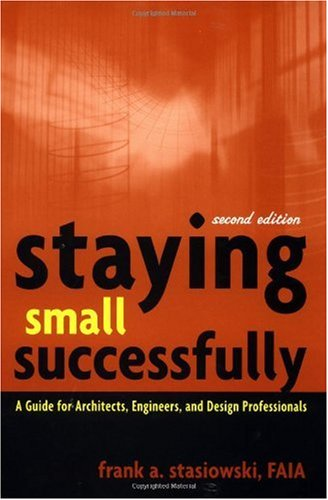 Staying Small Successfully A Guide for Architects, Engineers, and Design Professionals 2nd 2001 (Revised) 9780471407737 Front Cover