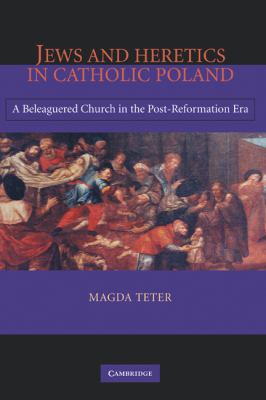 Jews and Heretics in Catholic Poland A Beleaguered Church in the Post-Reformation Era  2005 9780521856737 Front Cover