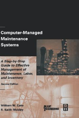 Computer-Managed Maintenance Systems A Step-by-Step Guide to Effective Management of Maintenance, Labor, and Inventory 2nd 2002 (Revised) 9780750674737 Front Cover