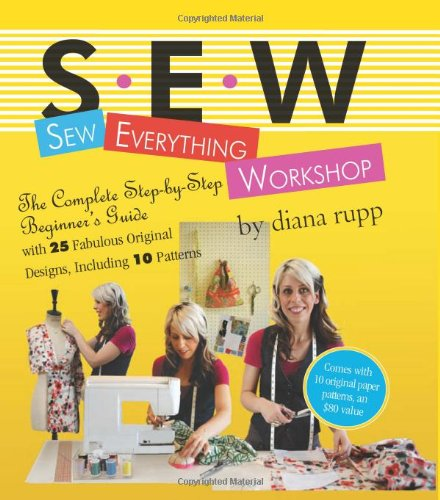 Sew Everything Workshop With 25 Fabulous Original Designs, Including 10 Patterns  2007 edition cover