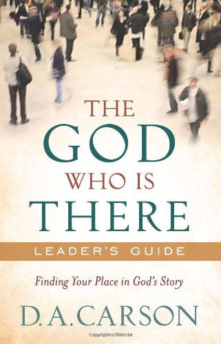God Who Is There Leader's Guide Finding Your Place in God's Story  2010 edition cover