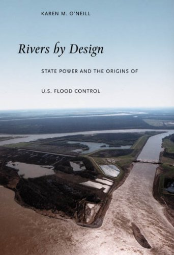 Rivers by Design State Power and the Origins of U. S. Flood Control  2006 (Annotated) edition cover