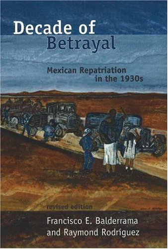 Decade of Betrayal Mexican Repatriation in The 1930s  2006 (Revised) edition cover