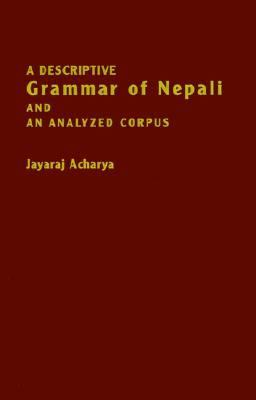 Descriptive Grammar of Nepali and an Analyzed Corpus   1991 9780878400737 Front Cover