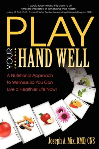 Play Your Hand Well A Nutritional Approach to Wellness So You Can Live a Healthier Life Now!  2009 9780981935737 Front Cover