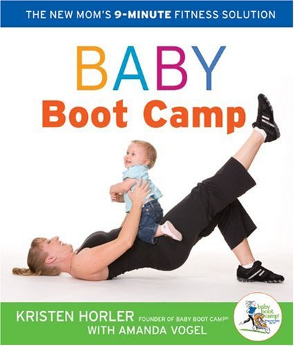 Baby Boot Camp The New Mom's 9-Minute Fitness Solution  2010 9781402758737 Front Cover