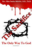 Sacrifice The Only Way to God N/A 9781493679737 Front Cover