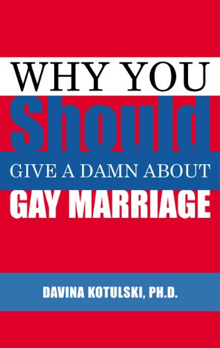 Why You Should Give a Damn about Gay Marriage   2004 9781555838737 Front Cover