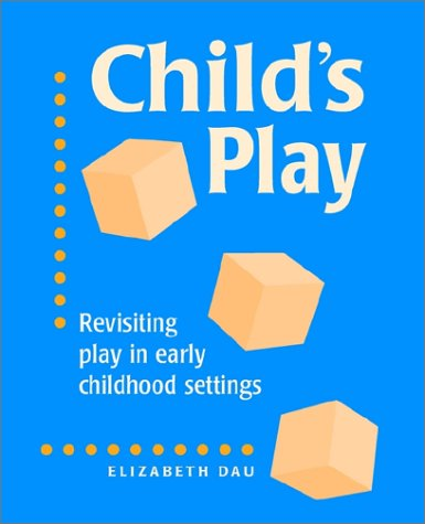 Child's Play Revisiting Play in Early Childhood Settings  2001 edition cover