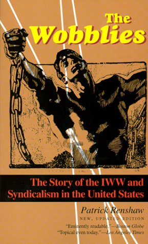 Wobblies The Story of the IWW and Syndicalism in the United States  1999 (Revised) edition cover