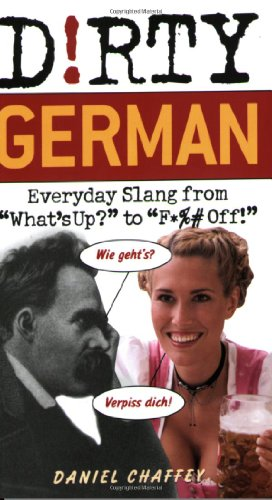 Dirty German Everyday Slang from What's up? to F*%# Off!  2011 9781569756737 Front Cover
