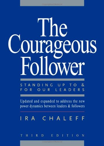 Courageous Follower Standing up to and for Our Leaders 2nd 2009 edition cover