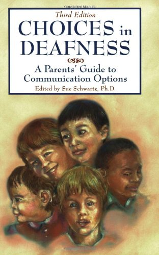Choices in Deafness A Parents' Guide to Communication Options 3rd 2007 (Revised) edition cover