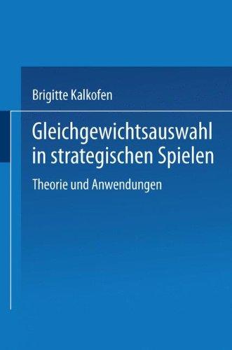 Gleichgewichtsauswahl in Strategischen Spielen Theorie und Anwendungen  1990 9783790804737 Front Cover