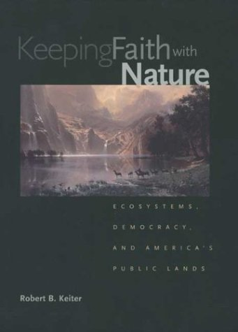 Keeping Faith with Nature Ecosystems, Democracy, and America's Public Lands  2003 9780300092738 Front Cover