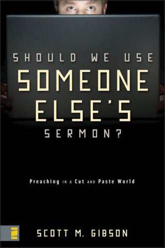 Should We Use Someone Else's Sermon? Preaching in a Cut and Paste  2008 edition cover