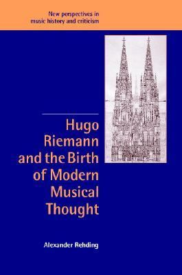 Hugo Riemann and the Birth of Modern Musical Thought   2003 9780521820738 Front Cover