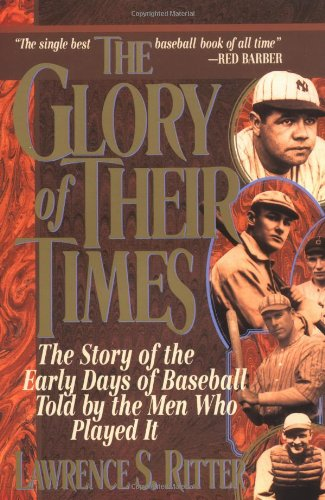 Glory of Their Times The Story of the Early Days of Baseball Told by the Men Who Played It  1984 (Reprint) edition cover