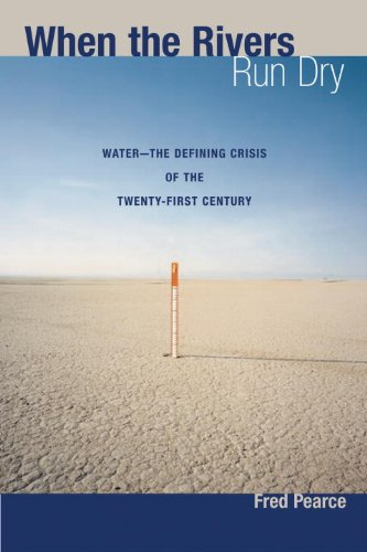 When the Rivers Run Dry : Water -- The Defining Crisis of the Twenty-First Century  2007 edition cover