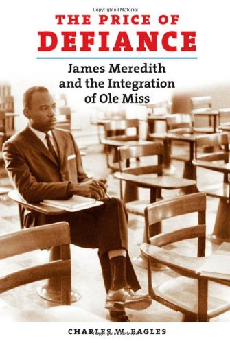 Price of Defiance James Meredith and the Integration of Ole Miss  2009 edition cover