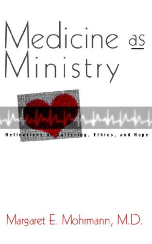 Medicine As Ministry Reflections on Ethics, Suffering and Hope N/A edition cover