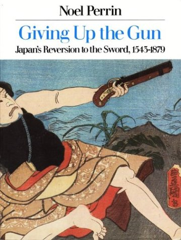 Giving up the Gun Japan's Reversion to the Sword, 1543-1879 Revised  9780879237738 Front Cover