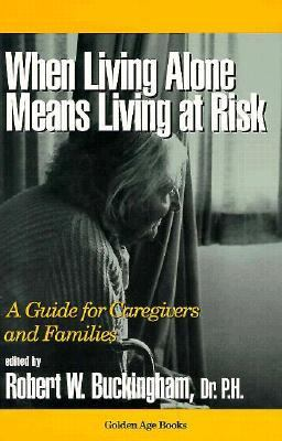 When Living Alone Means Living at Risk A Guide for Caregivers and Families N/A 9780879758738 Front Cover