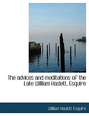 Advices and Meditations of the Late William Haslett, Esquire  N/A 9781115213738 Front Cover