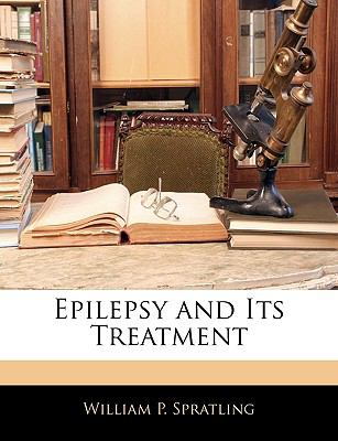 Epilepsy and Its Treatment N/A edition cover