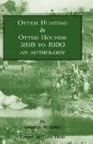 Otter Hunting and Otter Hounds - 1818 to 1930 - an Anthology  N/A 9781406795738 Front Cover