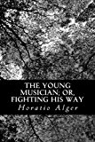Young Musician; or, Fighting His Way  N/A 9781484142738 Front Cover